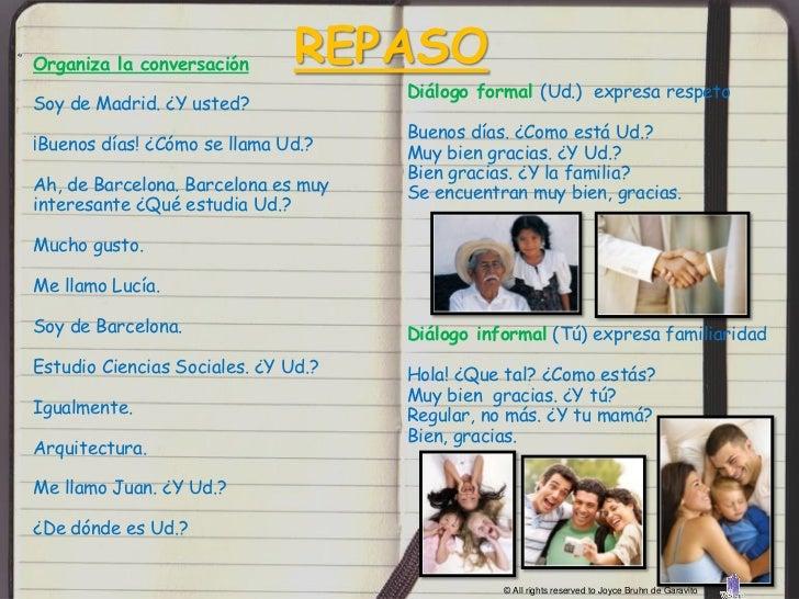 Organiza la conversación       REPASO                                     Diálogo formal (Ud.) expresa respetoSoy de Madri...