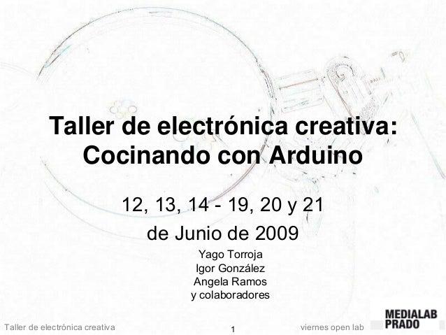 Taller de electrónica creativa viernes open lab1 Taller de electrónica creativa: Cocinando con Arduino 12, 13, 14 - 19, 20...