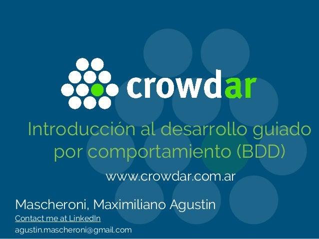 Introducción al desarrollo guiado por comportamiento (BDD) Mascheroni, Maximiliano Agustin Contact me at LinkedIn agustin....