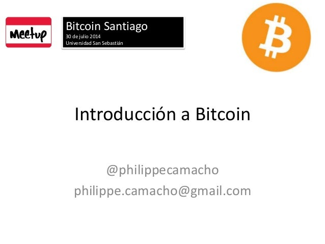 Introducción a Bitcoin @philippecamacho philippe.camacho@gmail.com Bitcoin Santiago 30 de julio 2014 Universidad San Sebas...