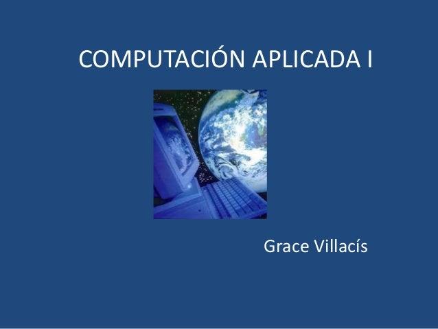 COMPUTACIÓN APLICADA I             Grace Villacís
