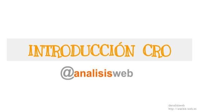 @analisisweb http://analisis-web.es INTRODUCCIÓN CRO