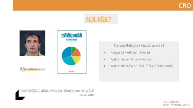 """@analisisweb http://analisis-web.es CRO ¿QUIEN? """"#AWconGA Analítica web con Google Analytics 2.0 libros.com CarlosMlebrón ..."""