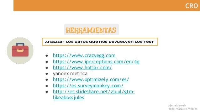 @analisisweb http://analisis-web.es CRO HERRAMIENTAS Analizar los datos que nos devuelven los test ● https://www.crazyegg....