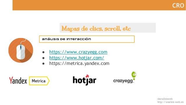 @analisisweb http://analisis-web.es CRO Mapas de clics, scroll, etc análisis de interacción ● https://www.crazyegg.com ● h...