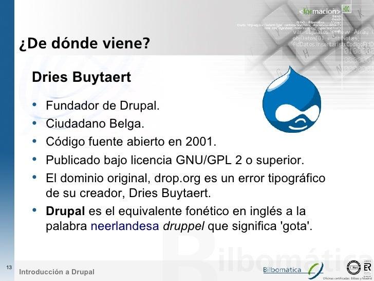 ¿De dónde viene?          Dries Buytaert         •   Fundador de Drupal.         •   Ciudadano Belga.         •   Código f...