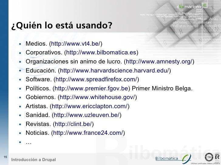 ¿Quién lo está usando?         •   Medios. (http://www.vt4.be/)         •   Corporativos. (http://www.bilbomatica.es)     ...