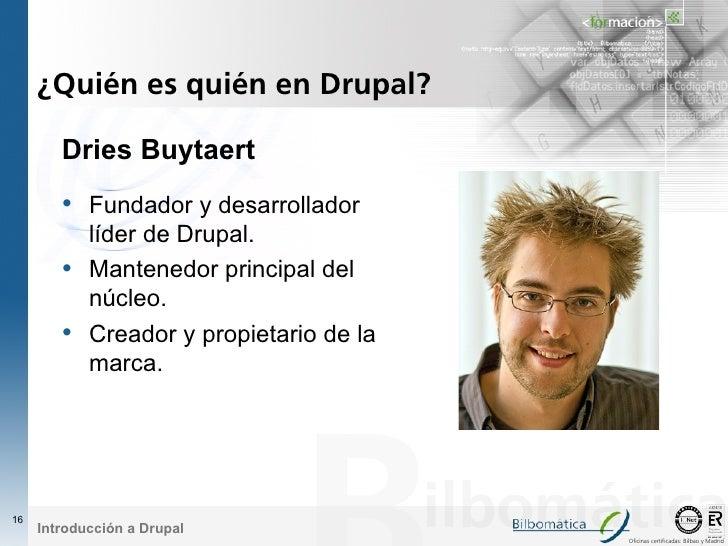 ¿Quién es quién en Drupal?          Dries Buytaert         • Fundador y desarrollador             líder de Drupal.        ...
