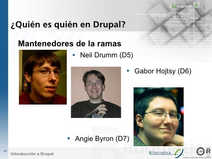 ¿Quién es quién en Drupal?          Mantenedores de la ramas                     • Neil Drumm (D5)                        ...