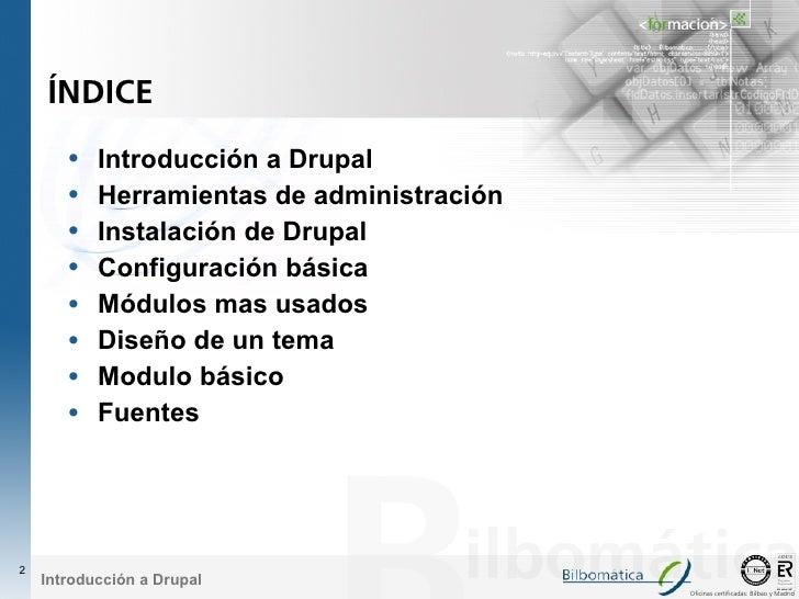 ÍNDICE         •   Introducción a Drupal        •   Herramientas de administración        •   Instalación de Drupal       ...