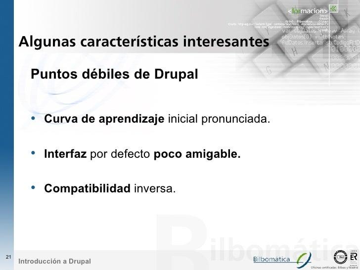 Algunas características interesantes          Puntos débiles de Drupal           • Curva de aprendizaje inicial pronunciad...