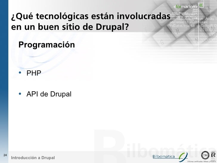 ¿Qué tecnológicas están involucradas      en un buen sitio de Drupal?         Programación           • PHP          • API ...