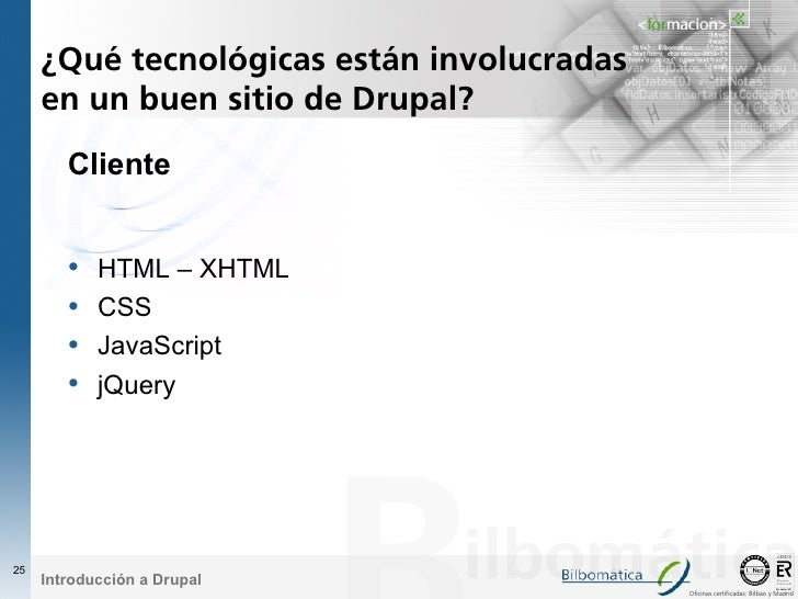 ¿Qué tecnológicas están involucradas      en un buen sitio de Drupal?         Cliente           •   HTML – XHTML         •...
