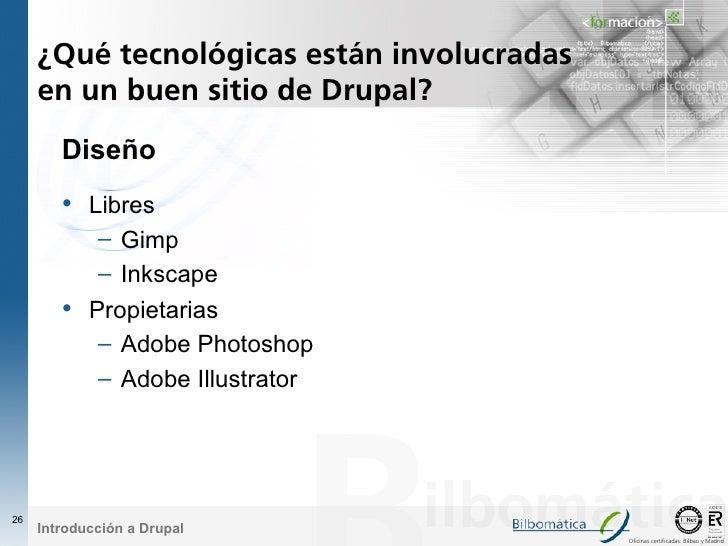 ¿Qué tecnológicas están involucradas      en un buen sitio de Drupal?         Diseño         • Libres              – Gimp ...