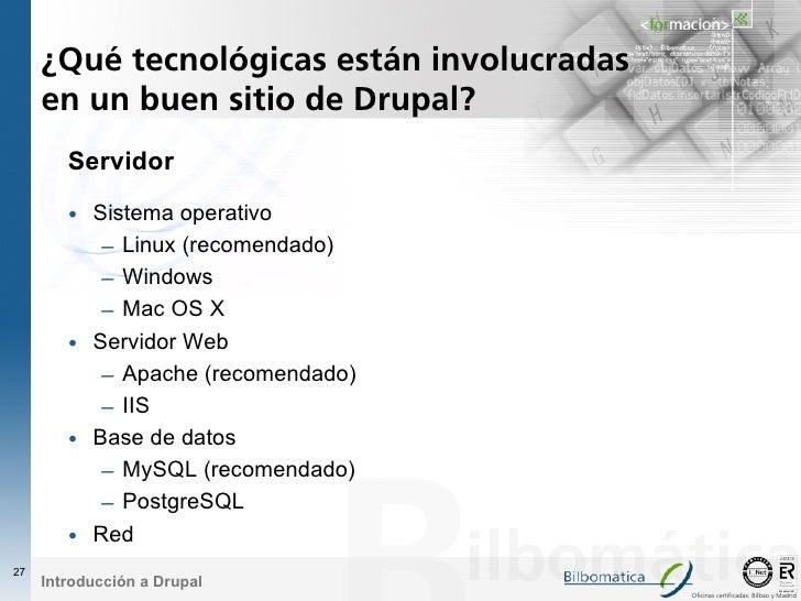 ¿Qué tecnológicas están involucradas      en un buen sitio de Drupal?         Servidor          • Sistema operativo       ...