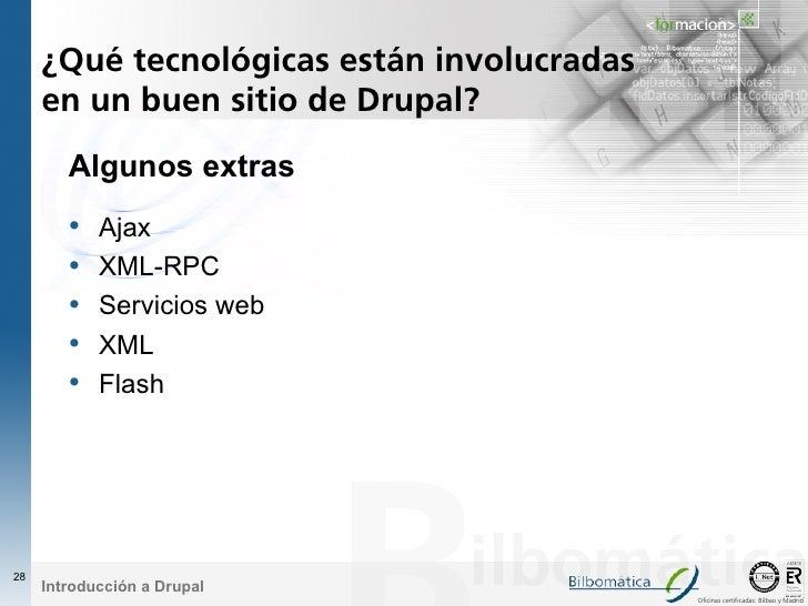 ¿Qué tecnológicas están involucradas      en un buen sitio de Drupal?         Algunos extras         •   Ajax         •   ...