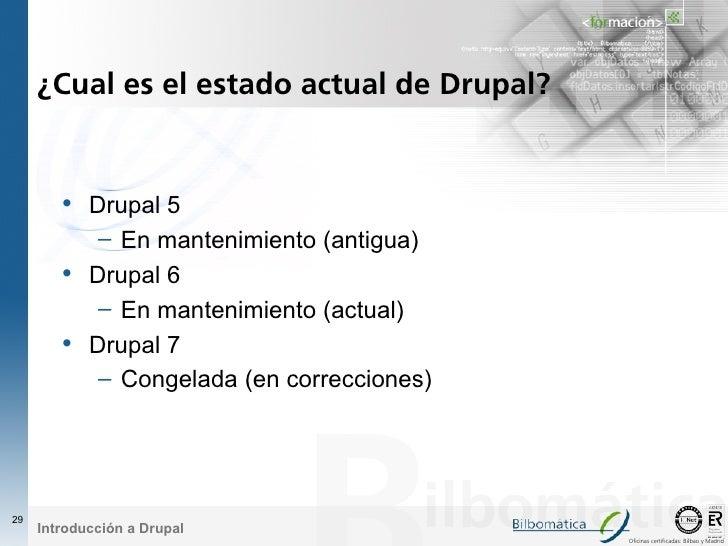 ¿Cual es el estado actual de Drupal?           • Drupal 5              – En mantenimiento (antigua)         •   Drupal 6  ...