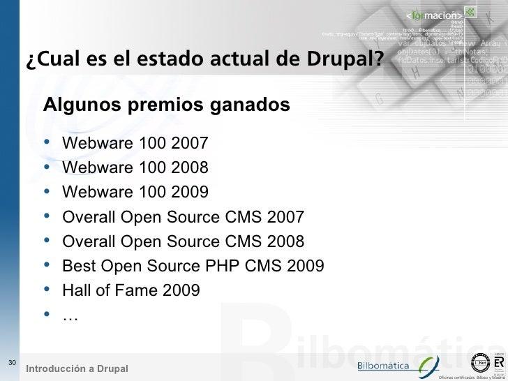 ¿Cual es el estado actual de Drupal?          Algunos premios ganados         •   Webware 100 2007         •   Webware 100...
