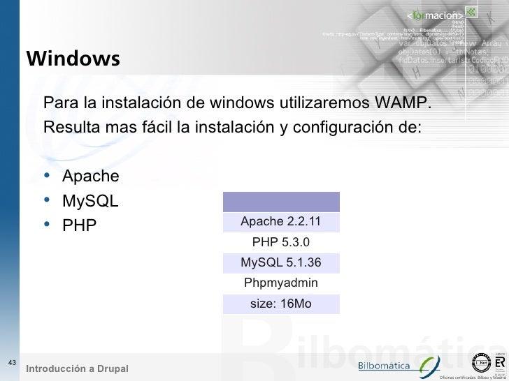 Windows          Para la instalación de windows utilizaremos WAMP.         Resulta mas fácil la instalación y configuració...