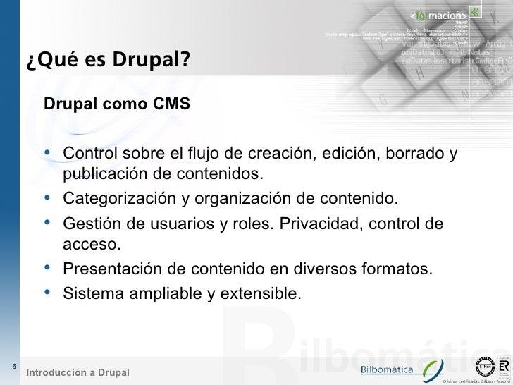 ¿Qué es Drupal?         Drupal como CMS         • Control sobre el flujo de creación, edición, borrado y            public...