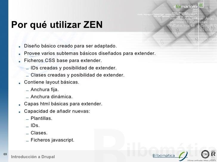 Por qué utilizar ZEN          • Diseño básico creado para ser adaptado.         • Provee varios subtemas básicos diseñados...