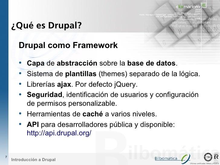 ¿Qué es Drupal?         Drupal como Framework         • Capa de abstracción sobre la base de datos.        • Sistema de pl...