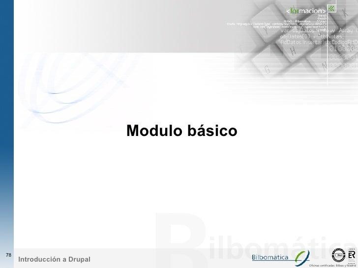 Modulo básico     78      Introducción a Drupal                                              Oficinas certificadas: Bilbao...