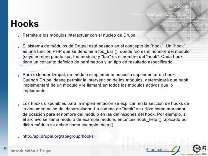 Hooks         • Permite a los módulos interactuar con el núcleo de Drupal.          • El sistema de módulos de Drupal está...