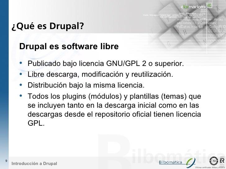 ¿Qué es Drupal?         Drupal es software libre        •   Publicado bajo licencia GNU/GPL 2 o superior.        •   Libre...