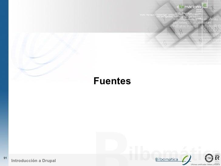Fuentes     91      Introducción a Drupal                                        Oficinas certificadas: Bilbao y Madrid