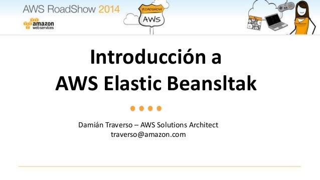 Introduccion a elastic beanstalk   aws roadshow bogota mexico Slide 2