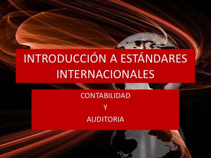 INTRODUCCIÓN A ESTÁNDARES     INTERNACIONALES        CONTABILIDAD             Y         AUDITORIA
