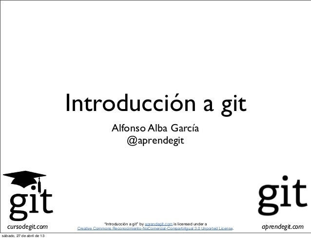 "cursodegit.com aprendegit.com""Introducción a git"" by aprendegit.com is licensed under aCreative Commons Reconocimiento-NoC..."