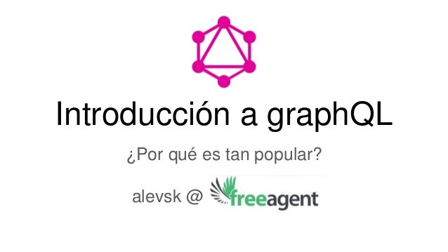 Introducción a graphQL ¿Por qué es tan popular? alevsk @