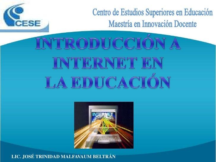 Centro de Estudios Superiores en Educación<br />Maestría en Innovación Docente<br />INTRODUCCIÓN A<br />INTERNET EN<br />L...