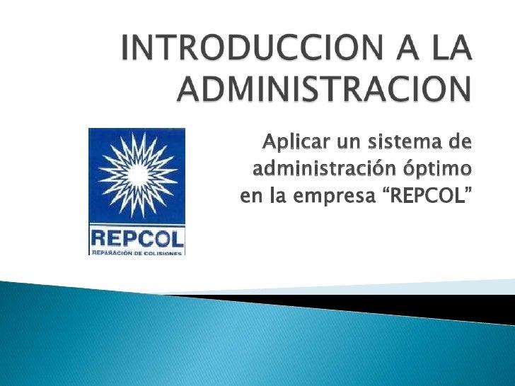 """Aplicar un sistema de administración óptimoen la empresa """"REPCOL"""""""