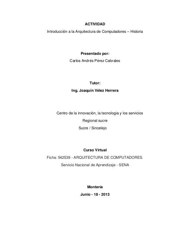 ACTIVIDAD Introducción a la Arquitectura de Computadores – Historia  Presentado por: Carlos Andrés Pérez Cabrales  Tutor: ...