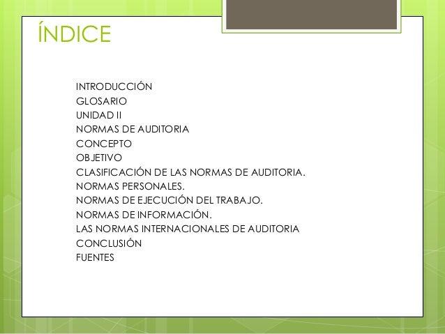ÍNDICE   INTRODUCCIÓN   GLOSARIO   UNIDAD II   NORMAS DE AUDITORIA   CONCEPTO   OBJETIVO   CLASIFICACIÓN DE LAS NORMAS DE ...