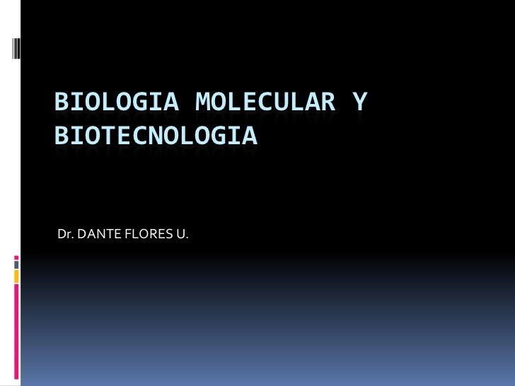 BIOLOGIA MOLECULAR YBIOTECNOLOGIADr. DANTE FLORES U.