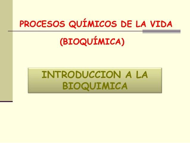 (BIOQUÍMICA) PROCESOS QUÍMICOS DE LA VIDA INTRODUCCION A LA BIOQUIMICA