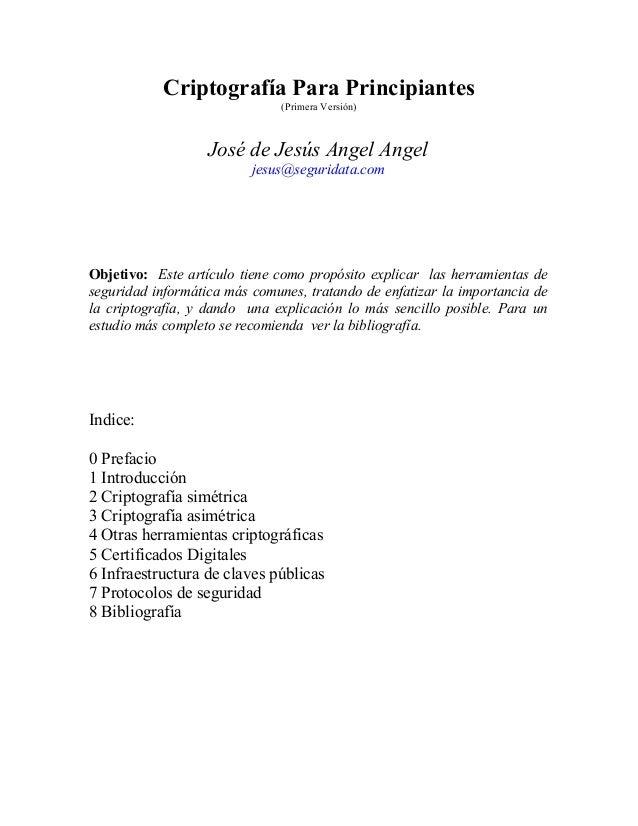 Criptografía Para Principiantes (Primera Versión) José de Jesús Angel Angel jesus@seguridata.com Objetivo: Este artículo t...