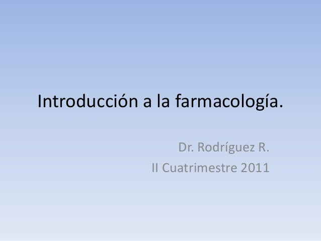 Introducción a la farmacología.Dr. Rodríguez R.II Cuatrimestre 2011