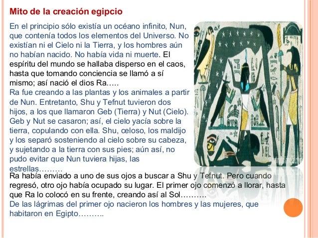 Mito de la creación egipcio En el principio sólo existía un océano infinito, Nun, que contenía todos los elementos del Uni...