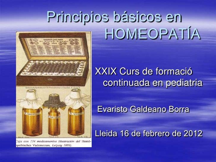Principios básicos en         HOMEOPATÍA      XXIX Curs de formació       continuada en pediatria      Evaristo Galdeano B...
