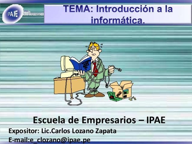 Escuela de Empresarios – IPAE Expositor: Lic.Carlos Lozano Zapata E-mail:e_clozano@ipae.pe