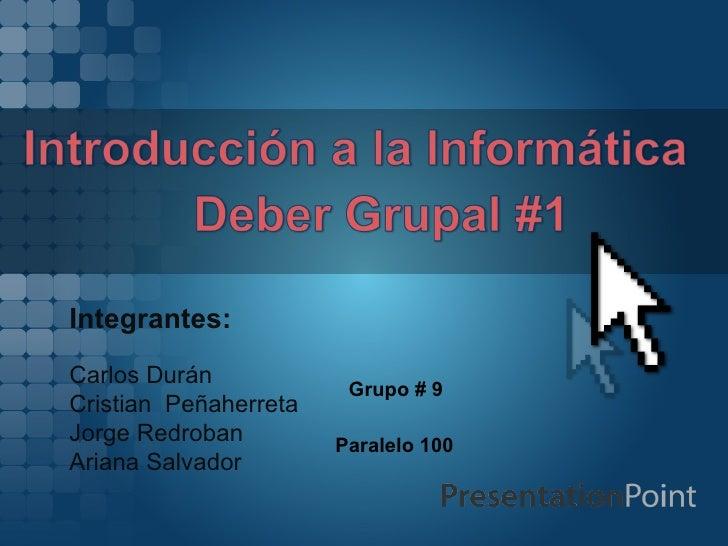 Integrantes:Carlos Durán                        Grupo # 9Cristian PeñaherretaJorge Redroban         Paralelo 100Ariana Sal...