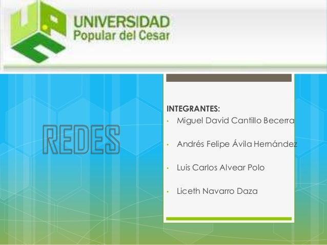 INTEGRANTES: • Miguel David Cantillo Becerra •  Andrés Felipe Ávila Hernández  •  Luis Carlos Alvear Polo  •  Liceth Navar...
