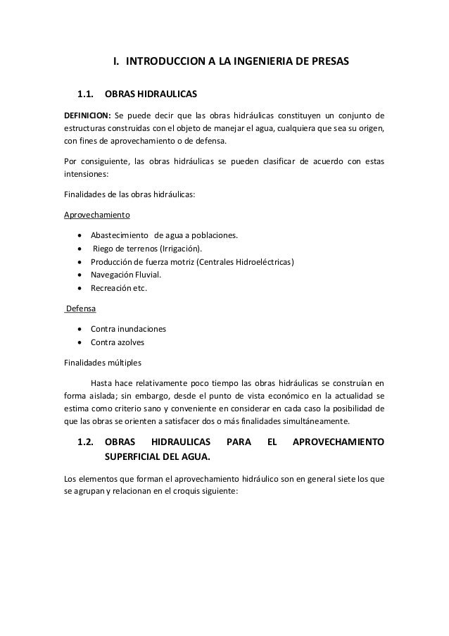 I. INTRODUCCION A LA INGENIERIA DE PRESAS 1.1. OBRAS HIDRAULICAS DEFINICION: Se puede decir que las obras hidráulicas cons...