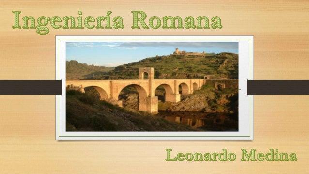 Ingeniería romana • Los ingenieros romanos tenían más en común con sus colegas de las antiguas sociedades de las cuencas h...