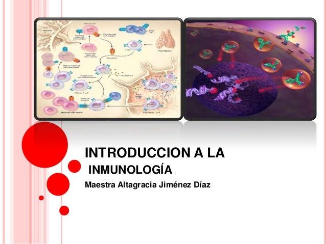 INTRODUCCION A LA INMUNOLOGÍA Maestra Altagracia Jiménez Díaz